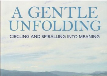 REVIEW A Gentle Unfolding: Circling and Spiralling into Meaning IMAGE