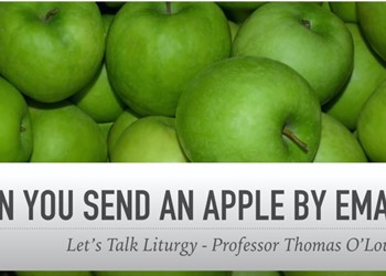 LITURGY MATTERS: Celebrants or Consumers? It matters!  Interlude: Can you send an apple by email? IMAGE