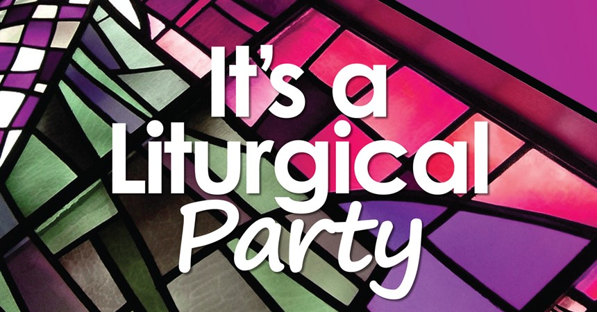 It's a Liturgical Party! IMAGE